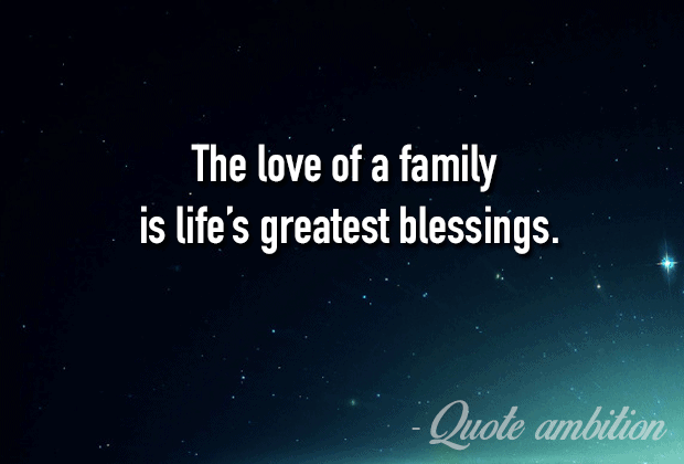 U201cThe Love Of A Family Is Lifeu0027s Greatest Blessings.u201d