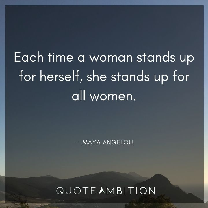 Strong Women Quotes - Each time a woman stands up for herself, she stands up for all women.