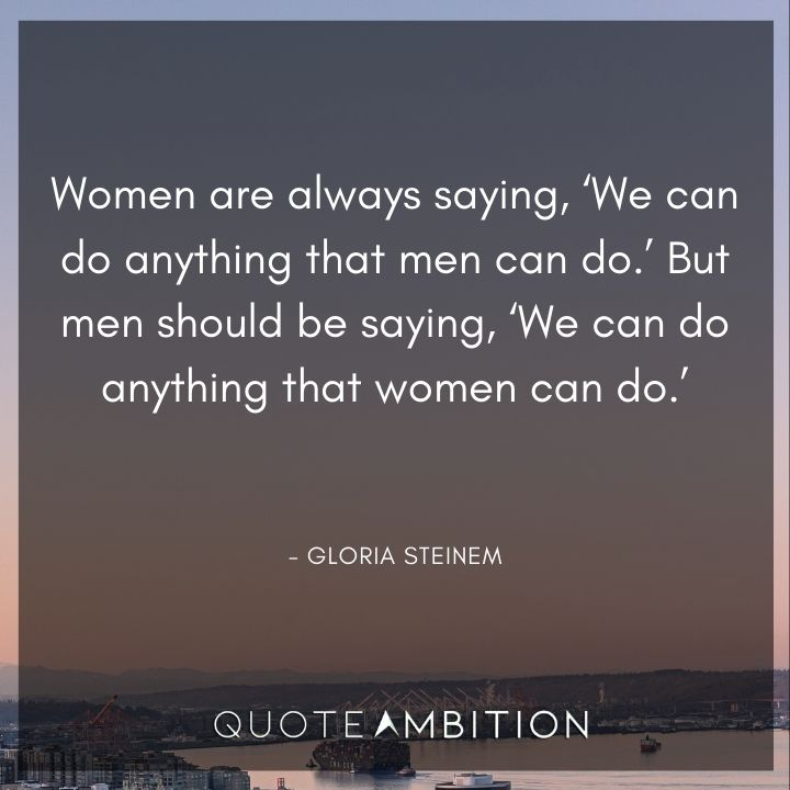 Strong Women Quotes - We can do anything that men can do.