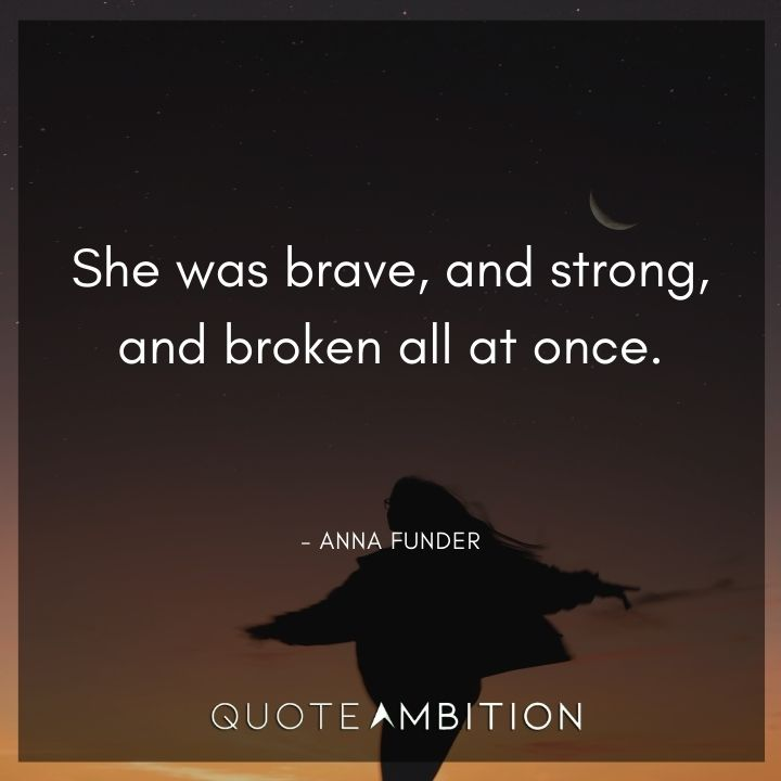 Strong Women Quotes - She was brave, and strong, and broken all at once.