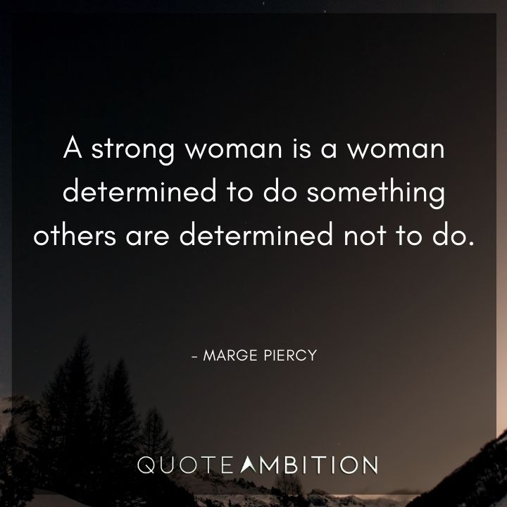 Strong Women Quotes - A strong woman is a woman determined to do something others are determined not to do.