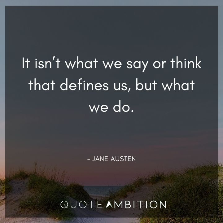Strong Women Quotes - It isn't what we say or think that defines us, but what we do.