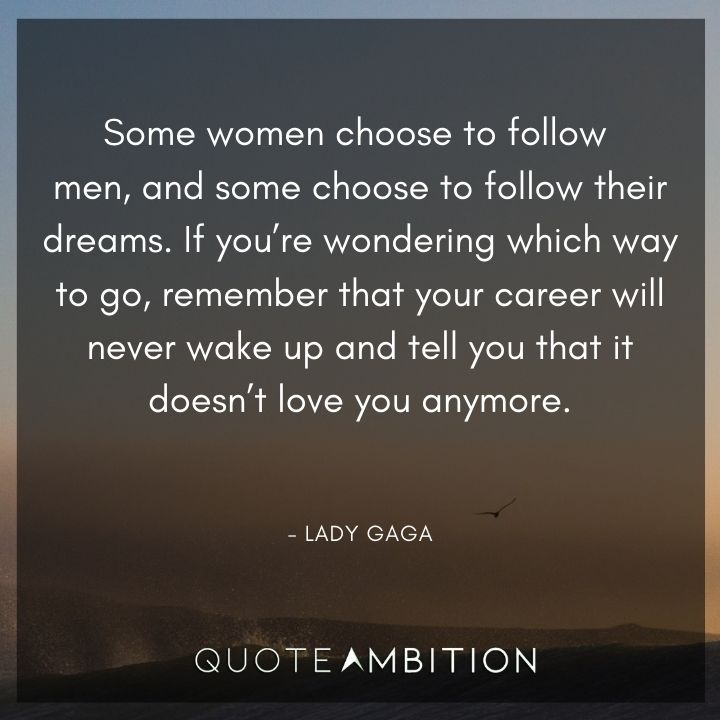 Strong Women Quotes - Some women choose to follow men, and some choose to follow their dreams.