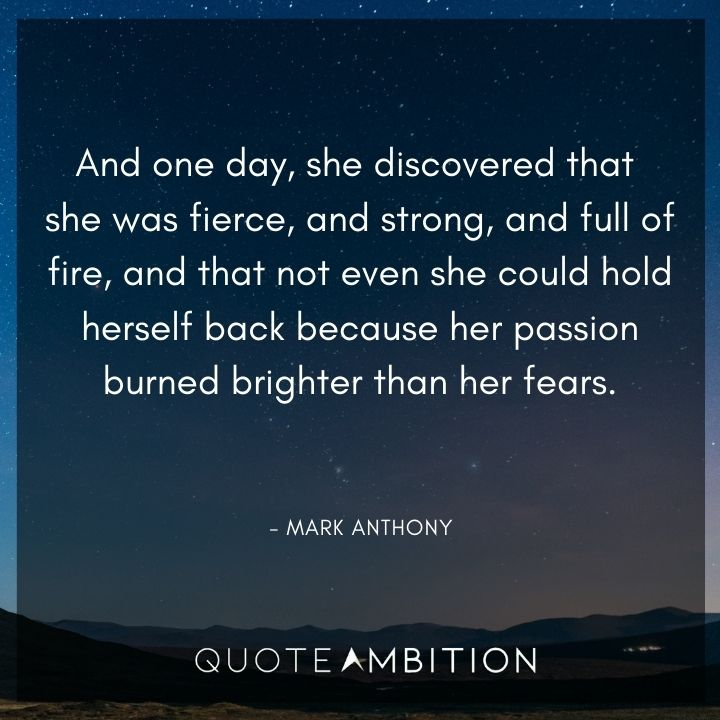 Strong Women Quotes - And one day, she discovered that she was fierce, and strong, and full of fire.