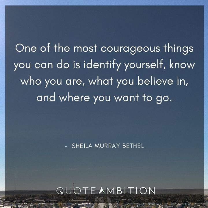 Strong Women Quotes - One of the most courageous things you can do is identify yourself.