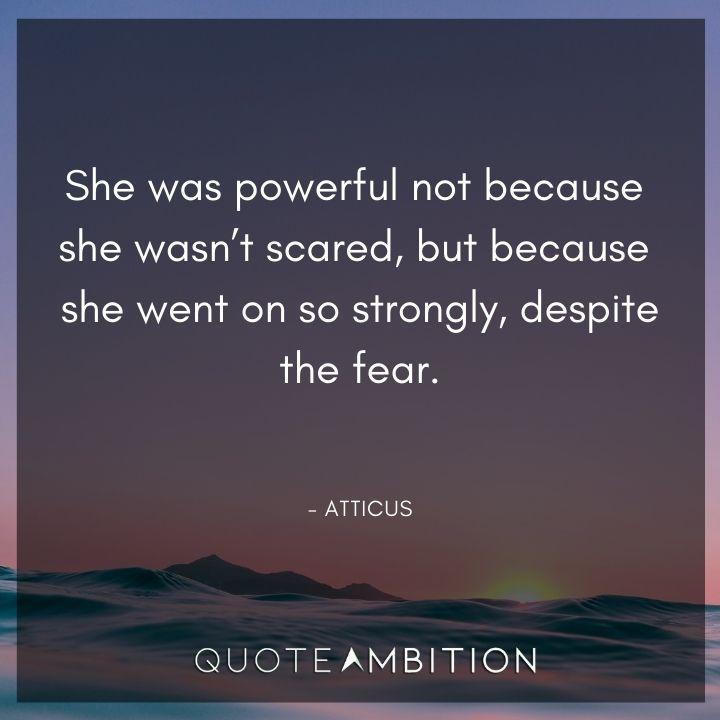 Strong Women Quotes - She was powerful not because she wasn't scared, but because she went on so strongly, despite the fear.