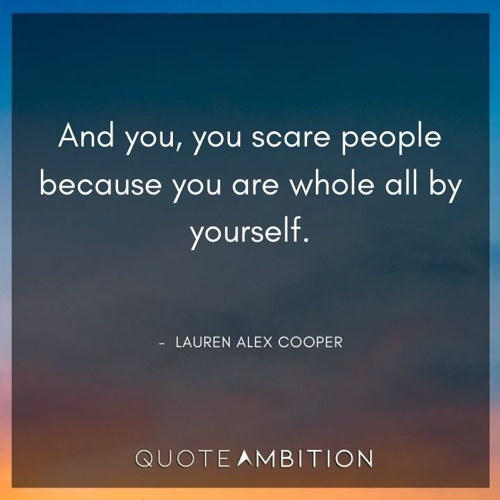 Strong Women Quotes - You scare people because you are whole all by yourself.