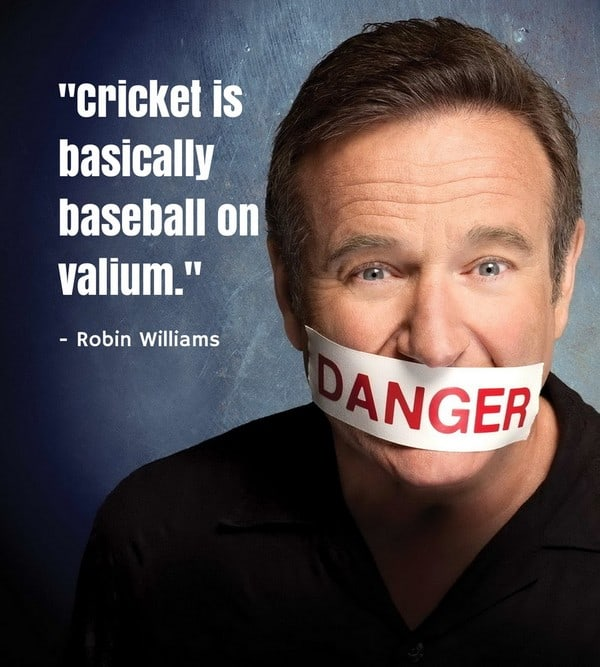 Robin Williams Quote on Cricket