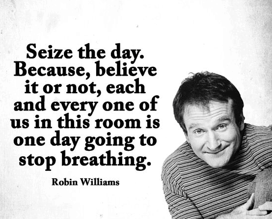 Robin Williams Quotes. Seize the day