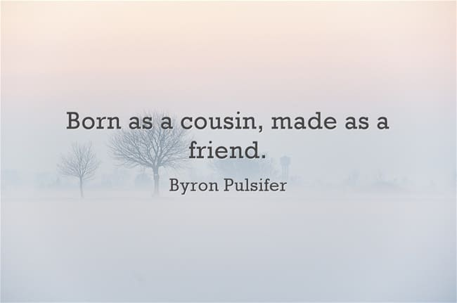 60 Best Cousin Quotes And Sayings You'll Love Mesmerizing Cousins As Friends Quotes