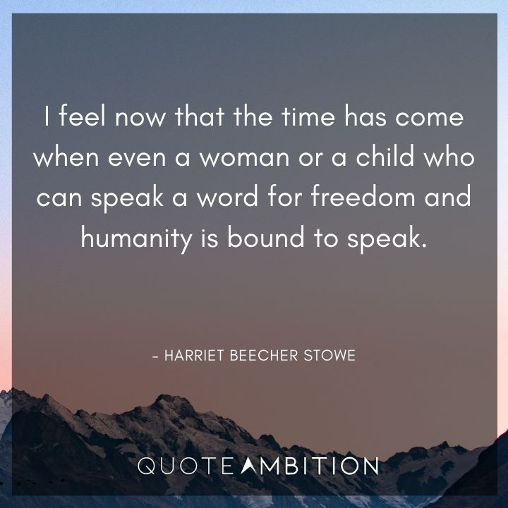 Inspirational Quotes for Women - I feel now that the time has come when even a woman or a child who can speak a word for freedom.