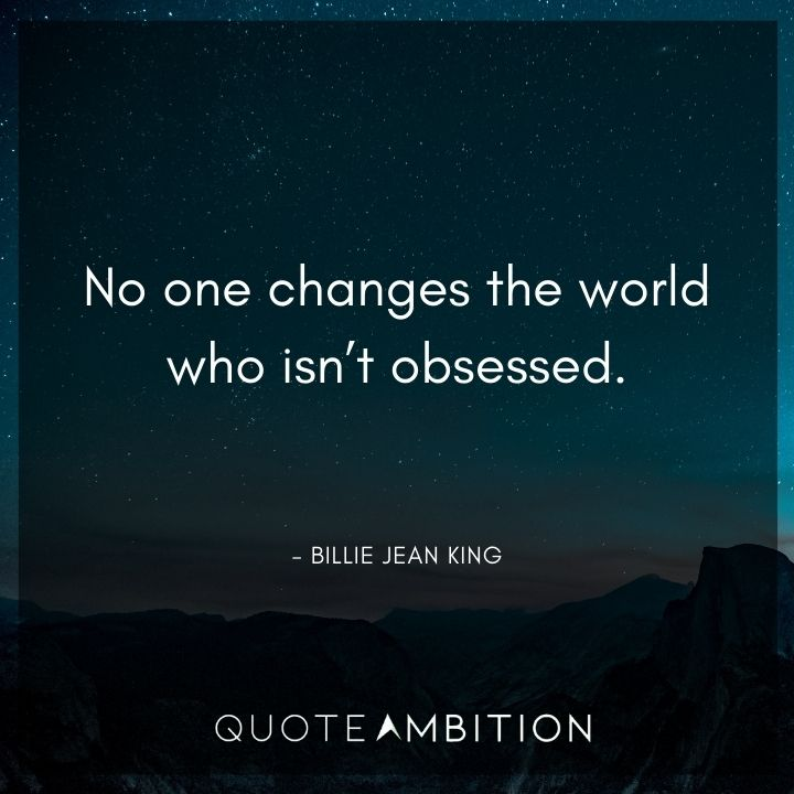 Inspirational Quotes for Women - No one changes the world who isn't obsessed.