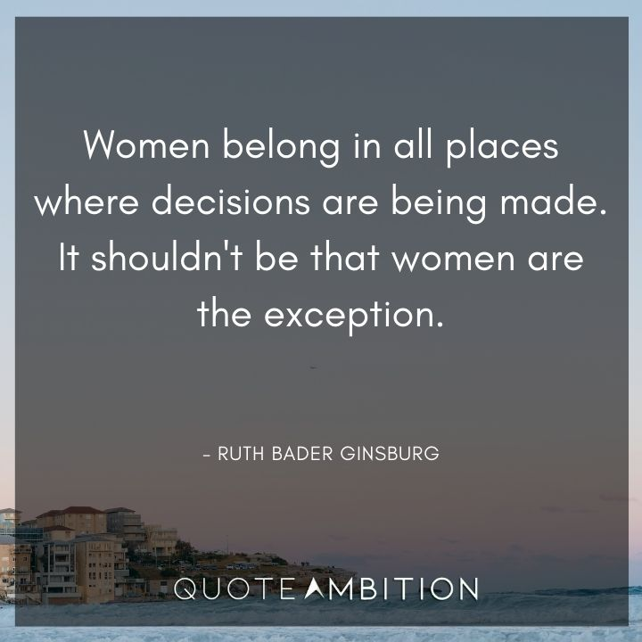 Inspirational Quotes for Women - Women belong in all places where decisions are being made.