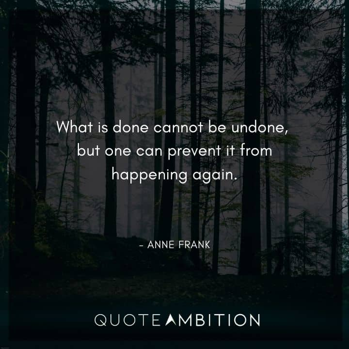 Anne Frank Quote - What is done cannot be undone, but one can prevent it from happening again.
