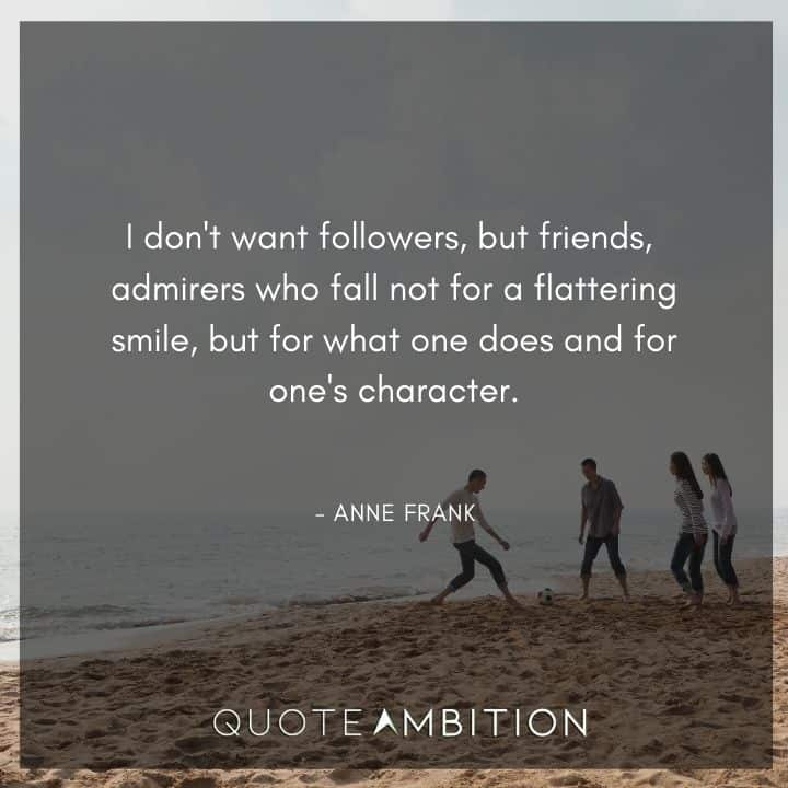 Anne Frank Quote - I don't want followers, but friends.