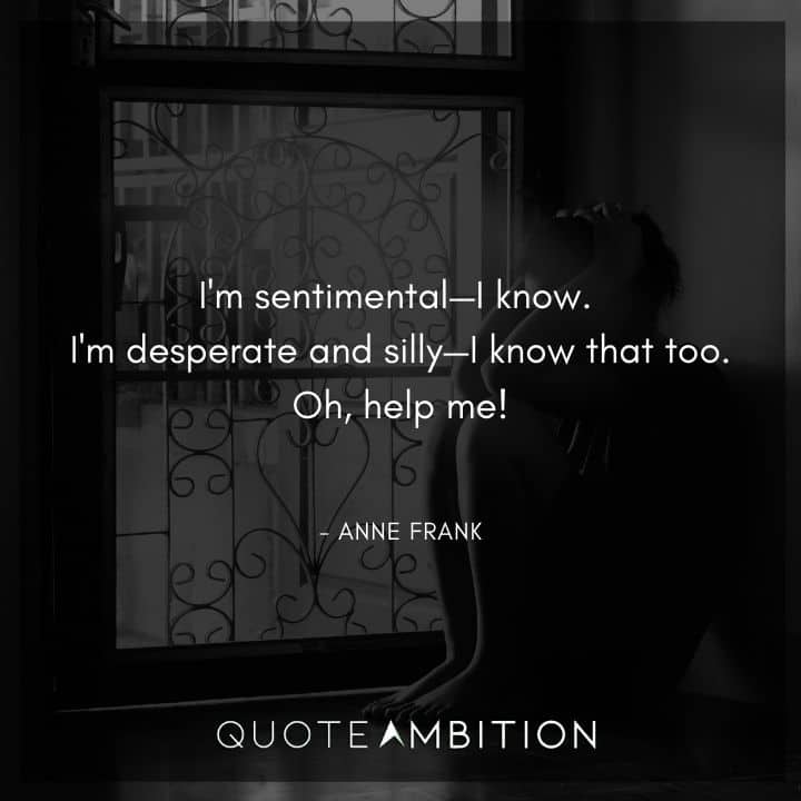 Anne Frank Quote - I'm sentimental, I know