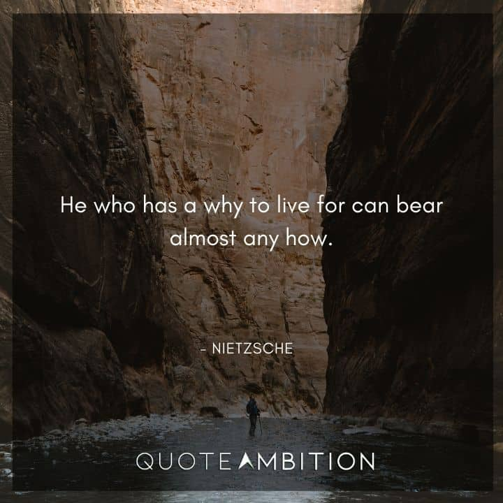 Friedrich Nietzsche Quote - He who has a why to live for can bear almost any how.