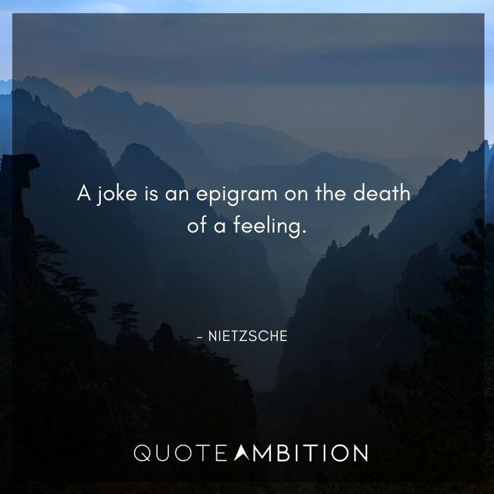 Friedrich Nietzsche Quote - A joke is an epigram on the death of a feeling.