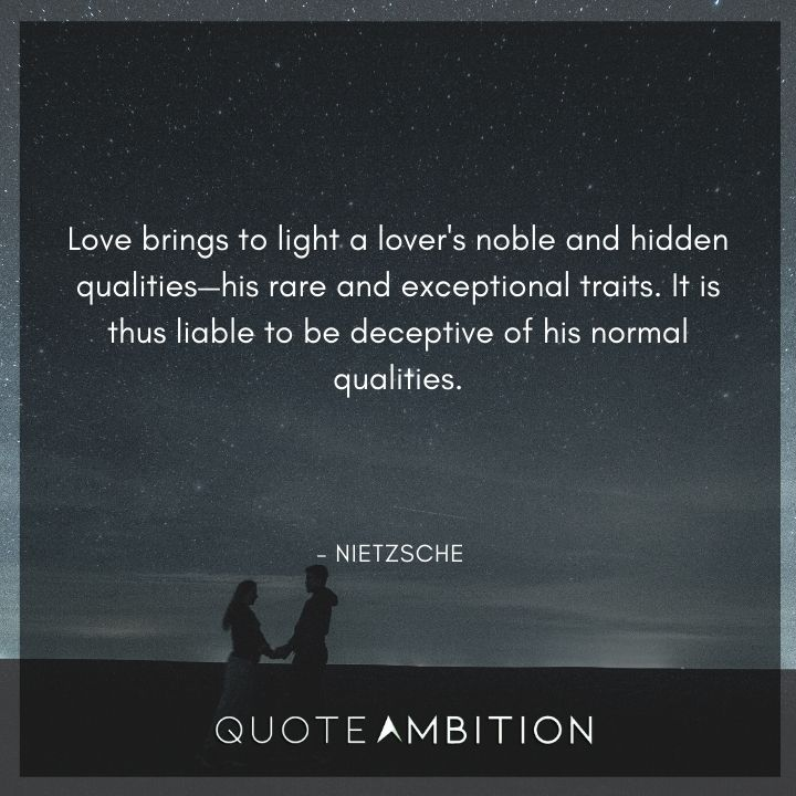 Friedrich Nietzsche Quote - Love brings to light a lover's noble and hidden qualities, his rare and exceptional traits.