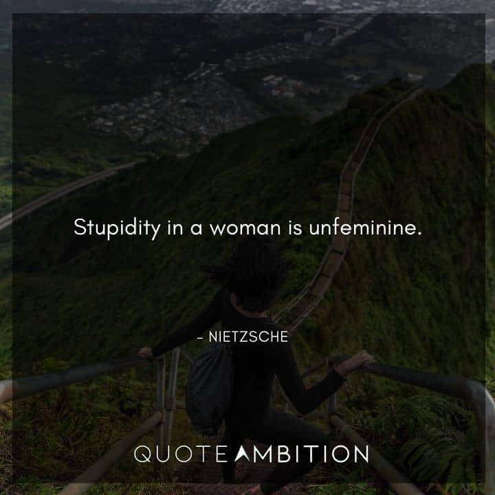 Friedrich Nietzsche Quote - Stupidity in a woman is unfeminine.