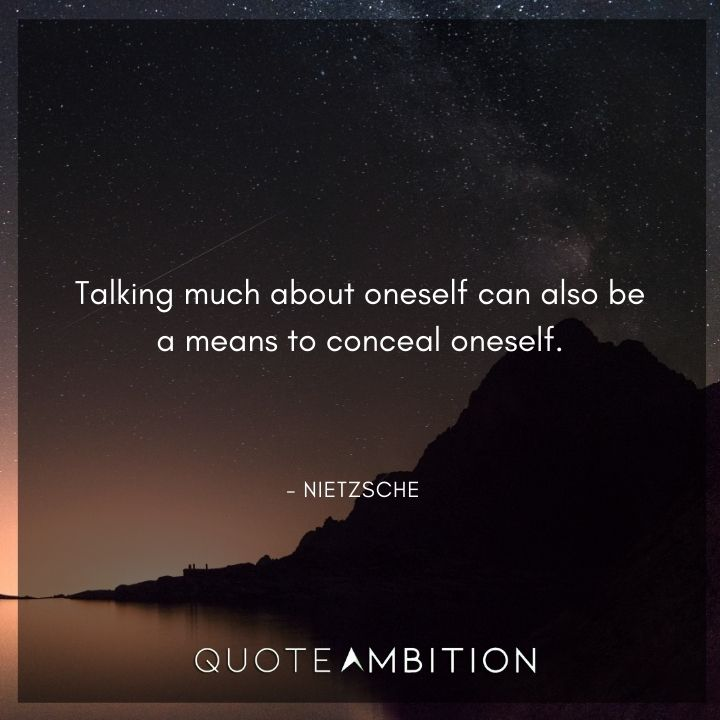 Friedrich Nietzsche Quote - Talking much about oneself can also be a means to conceal oneself.