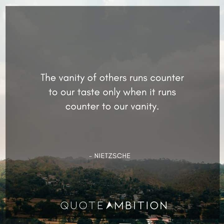 Friedrich Nietzsche Quote - The vanity of others runs counter to our taste only when it runs counter to our vanity.