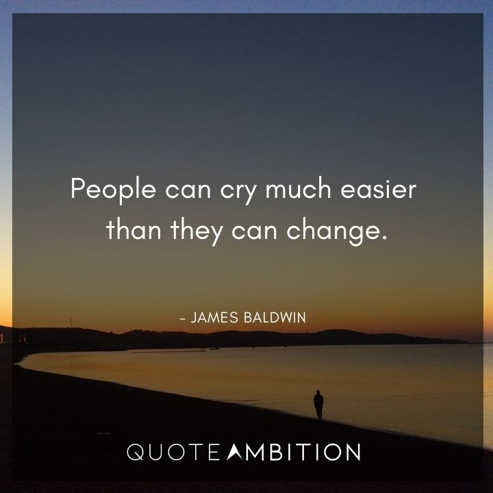 James Baldwin Quote - People can cry much easier than they can change.