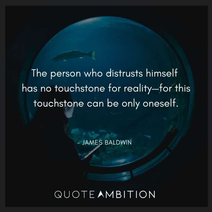 James Baldwin Quote - The person who distrusts himself has no touchstone for reality.