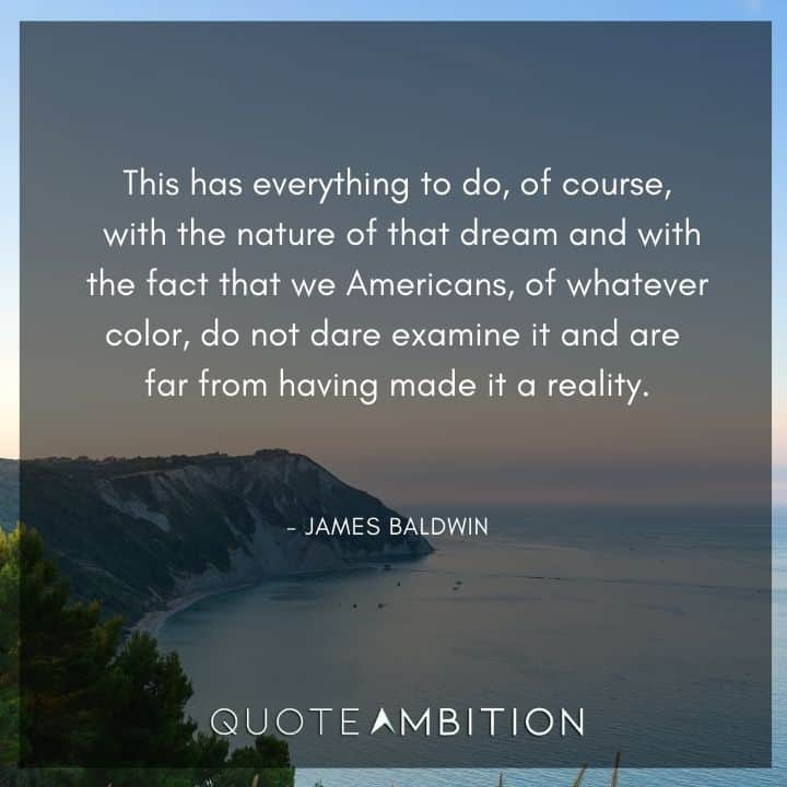 James Baldwin Quote - This has everything to do, of course, with the nature of that dream.