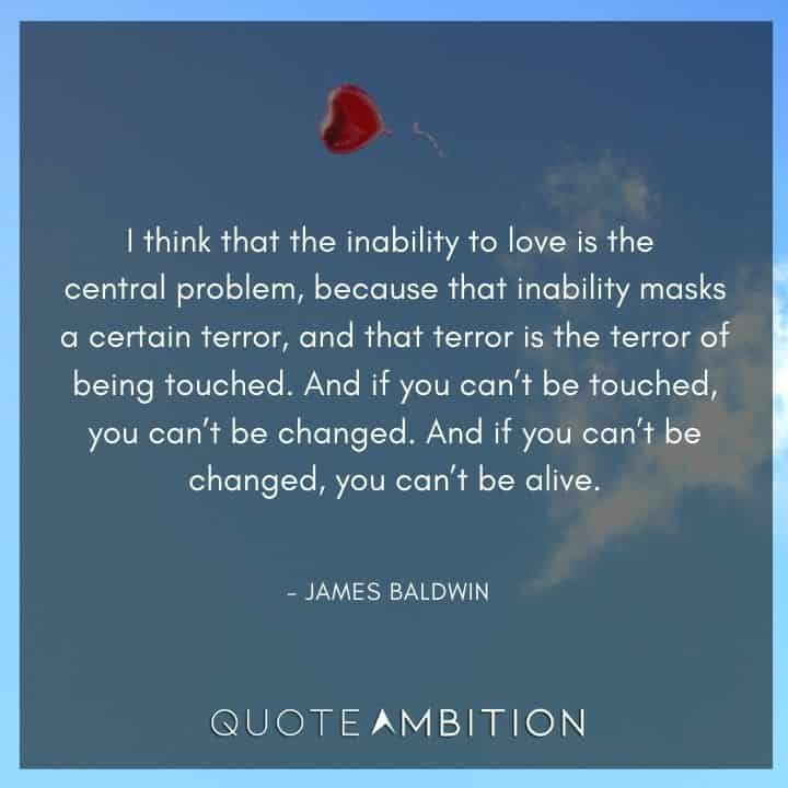 James Baldwin Quote - I think that the inability to love is the central problem.