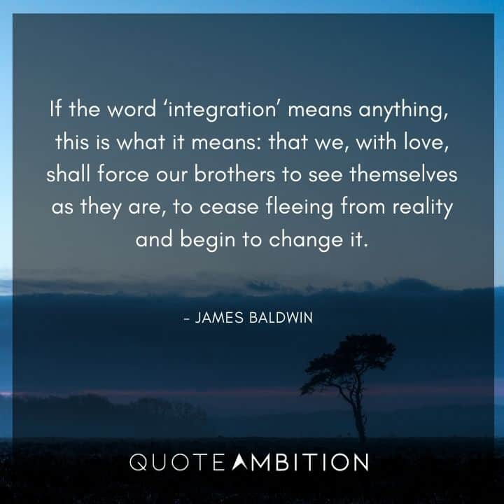 James Baldwin Quote - If the word integration means anything.