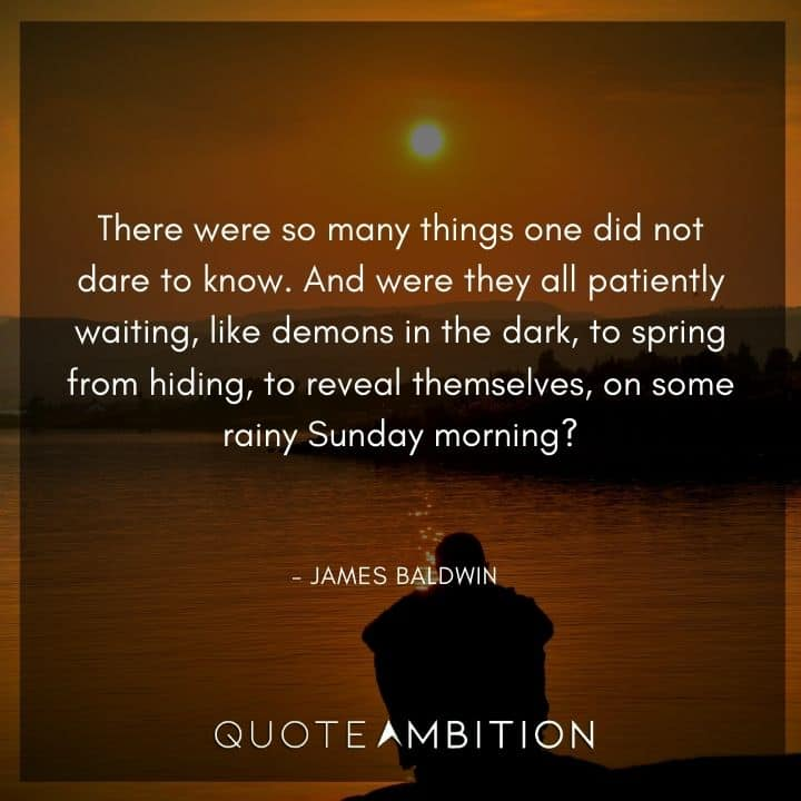 James Baldwin Quote - There were so many things one did not dare to know.