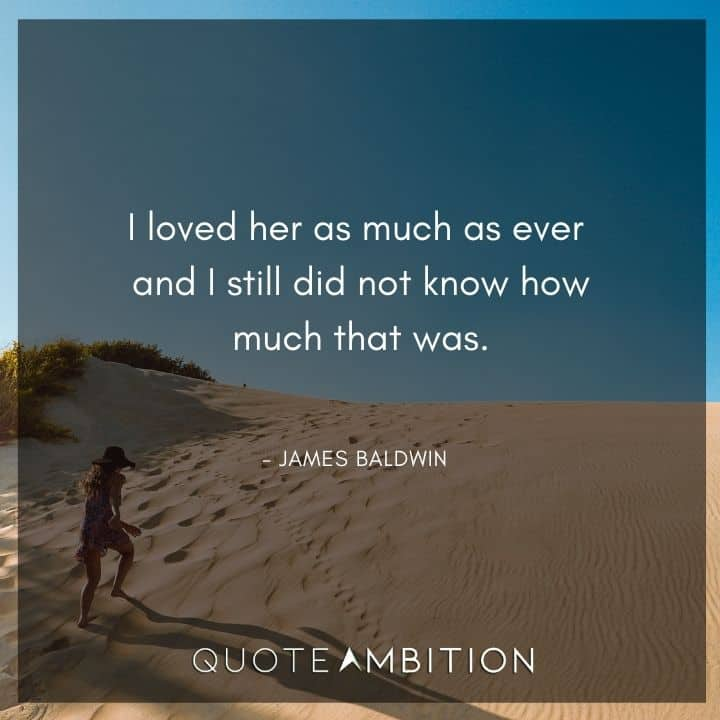 James Baldwin Quote - I loved her as much as ever.