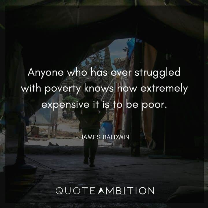 James Baldwin Quote - Anyone who has ever struggled with poverty.