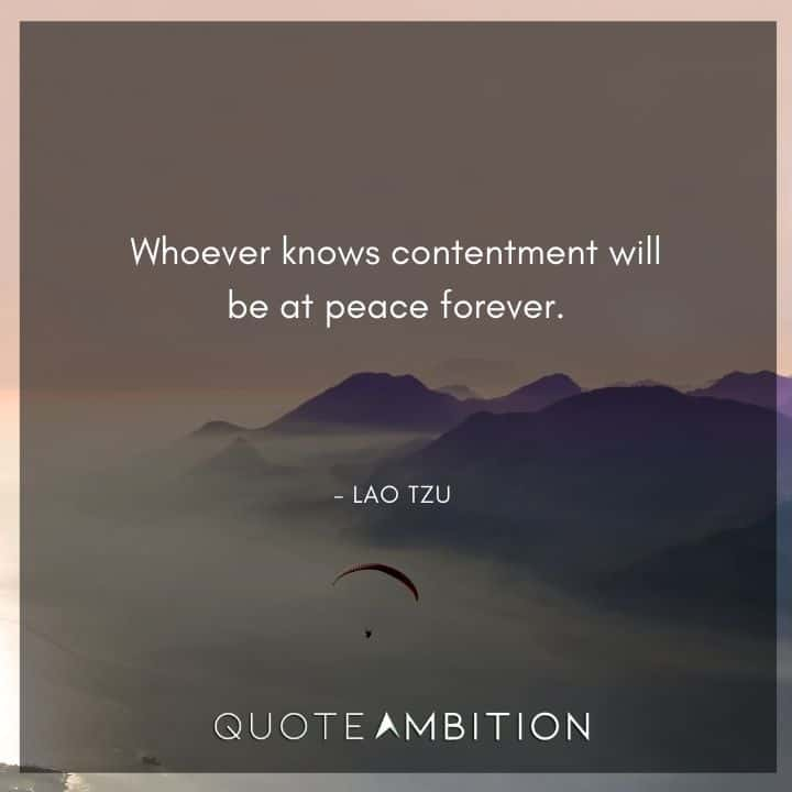 Lao Tzu Quote - Whoever knows contentment will be at peace forever.