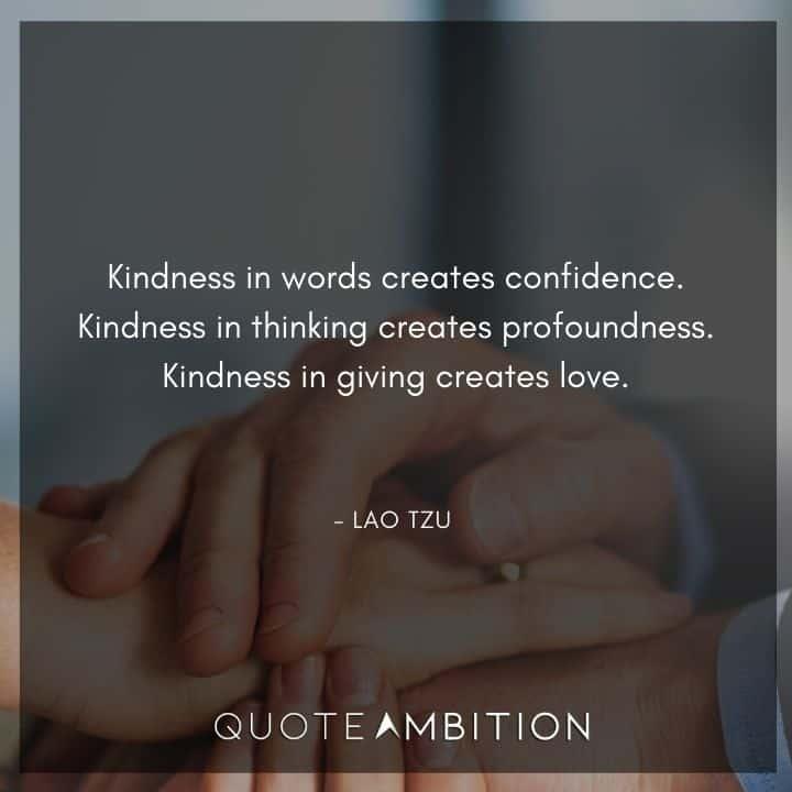 Lao Tzu Quote - Kindness in words creates confidence.
