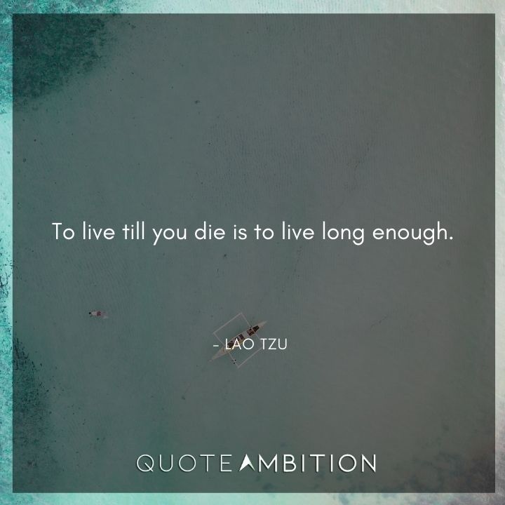 Lao Tzu Quote - To live till you die is to live long enough.