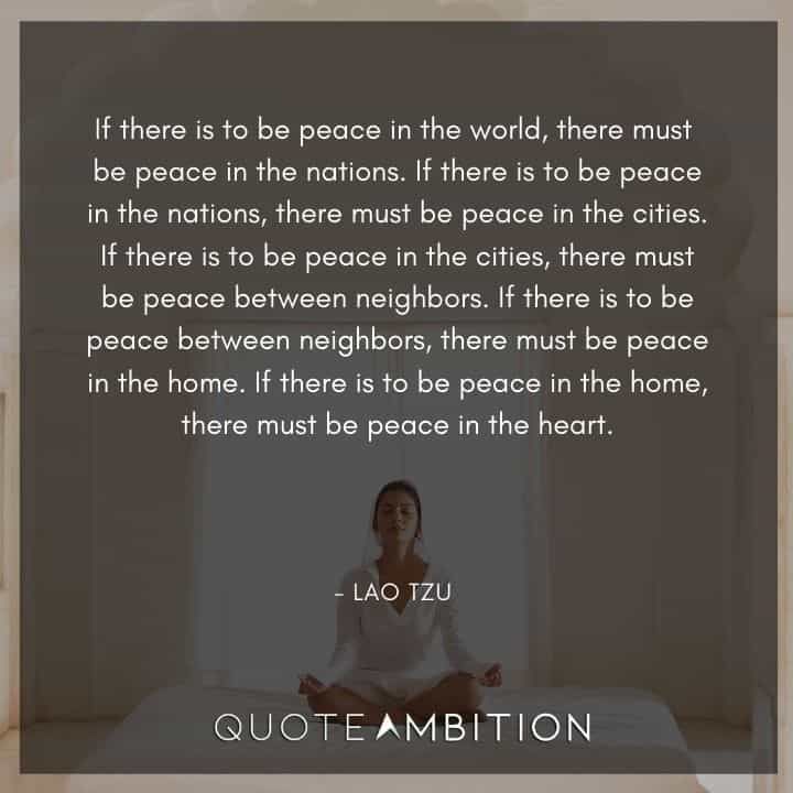 Lao Tzu Quote - If there is to be peace in the world, there must be peace in the nations.
