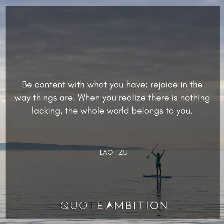 Lao Tzu Quote - Be content with what you have; rejoice in the way things are.