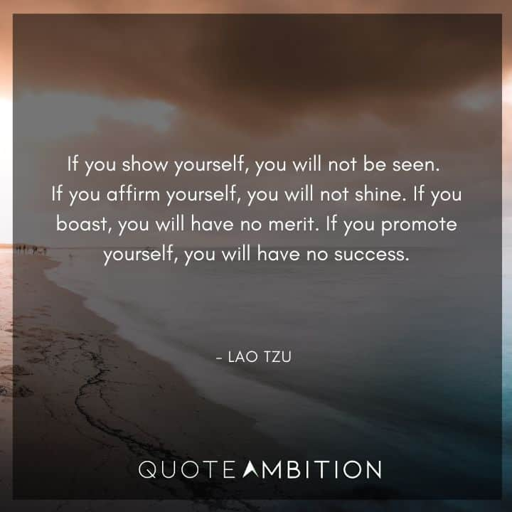 Lao Tzu Quote - If you show yourself, you will not be seen. If you affirm yourself, you will not shine.