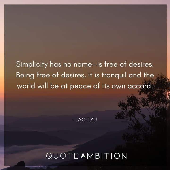 Lao Tzu Quote - Simplicity has no name is free of desires.