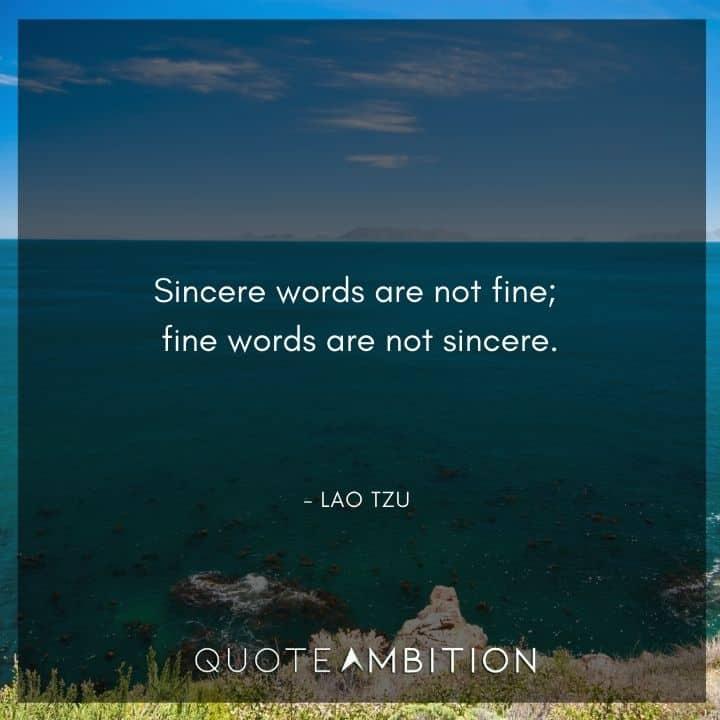 Lao Tzu Quote - Sincere words are not fine; fine words are not sincere.
