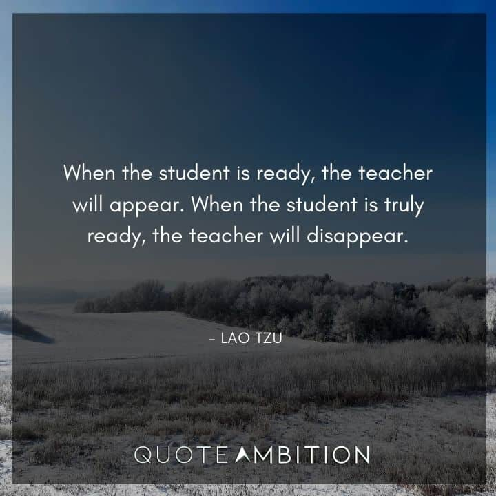 Lao Tzu Quote - When the student is ready, the teacher will appear.