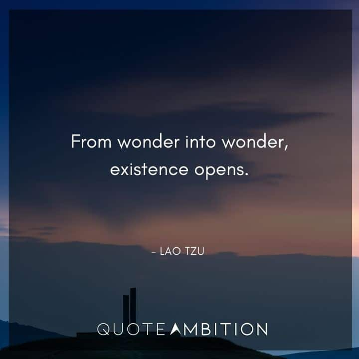 Lao Tzu Quote - From wonder into wonder, existence opens.