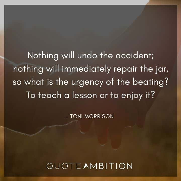 Toni Morrison Quote - Nothing will undo the accident.