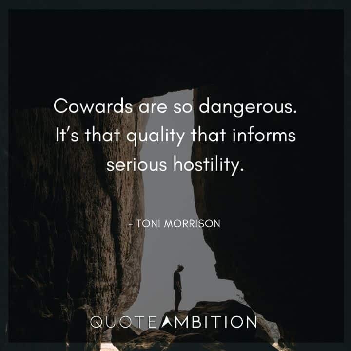 Toni Morrison Quote - Cowards are so dangerous.