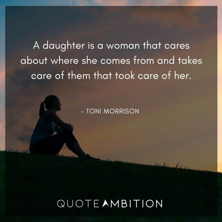 Toni Morrison Quote - A daughter is a woman that cares about where she comes from