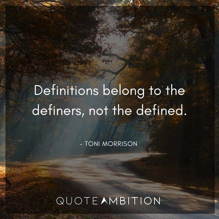 Toni Morrison Quote - Definitions belong to the definers.