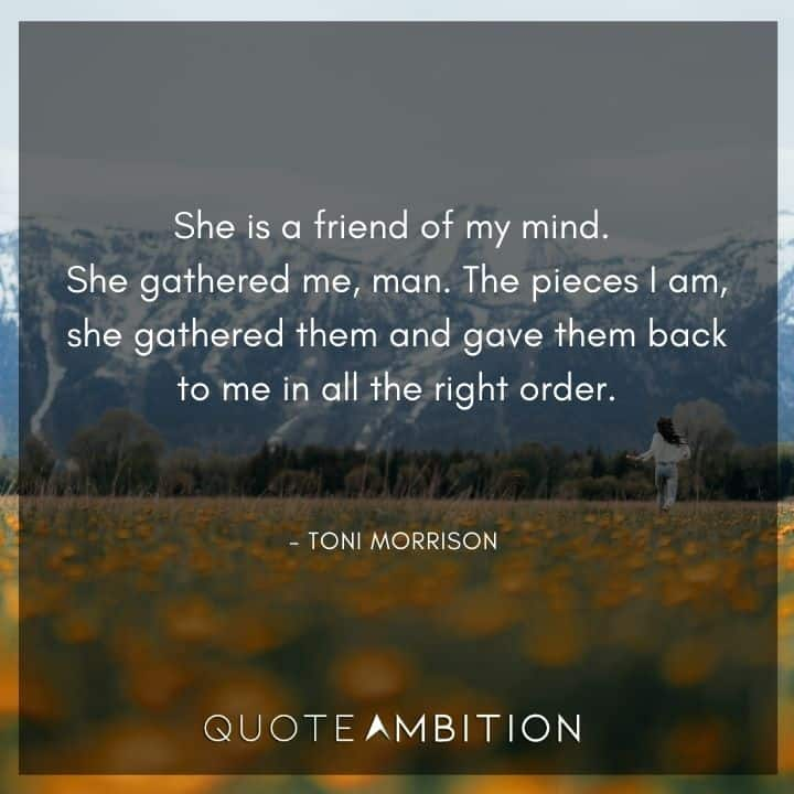 Toni Morrison Quote - She is a friend of my mind.