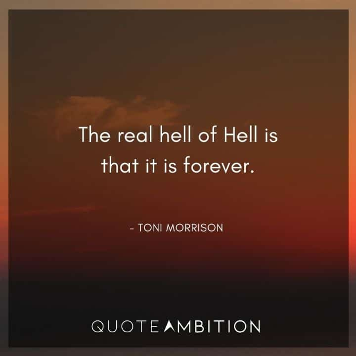 Toni Morrison Quote - The real hell of Hell is that it is forever.